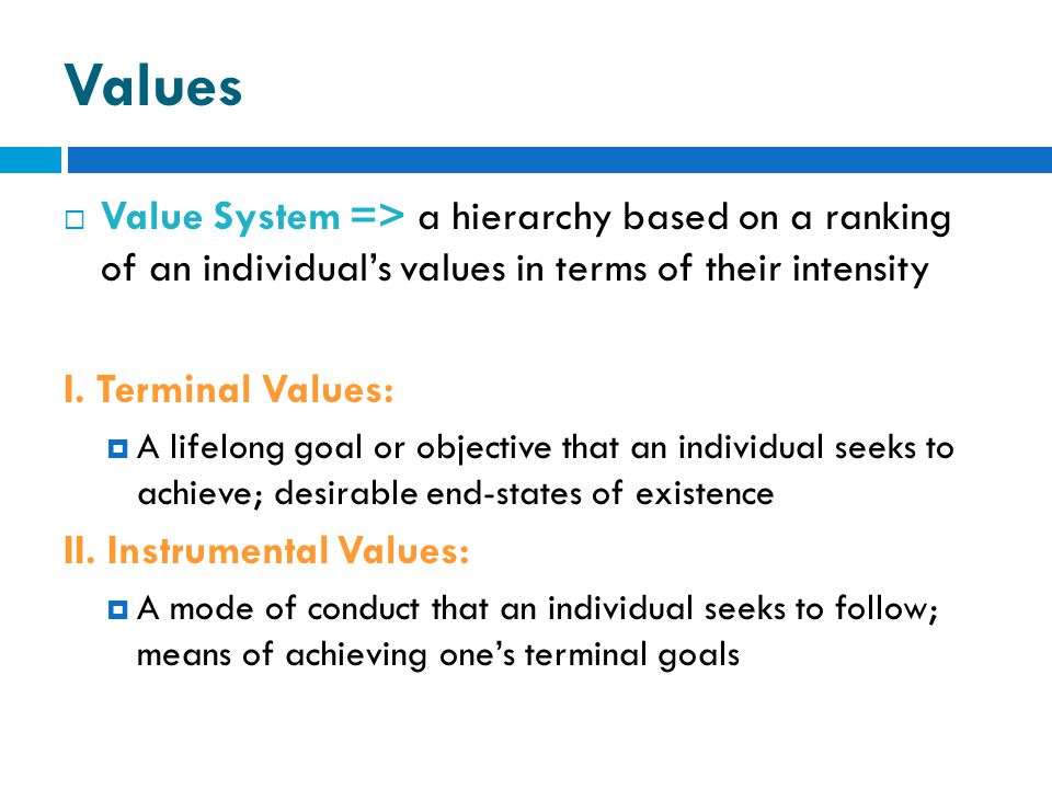  Value System => a hierarchy based on a ranking of an individual's values in terms of their intensity I.