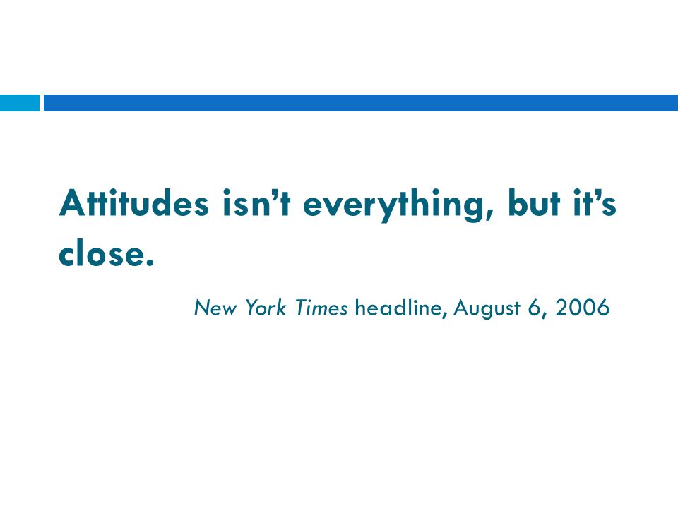 Attitudes isn't everything, but it's close. New York Times headline, August 6, 2006