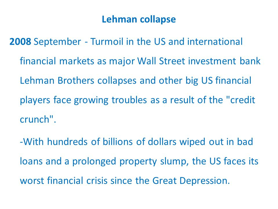 Lehman collapse 2008 September - Turmoil in the US and international financial markets as major Wall Street investment bank Lehman Brothers collapses