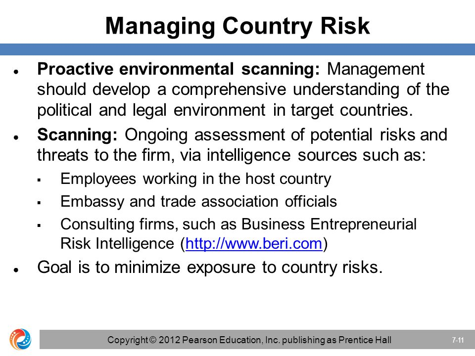 Managing Country Risk ●Proactive environmental scanning: Management should develop a comprehensive understanding of the political and legal environmen