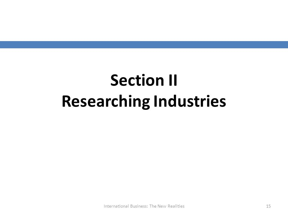 Section II Researching Industries International Business: The New Realities15