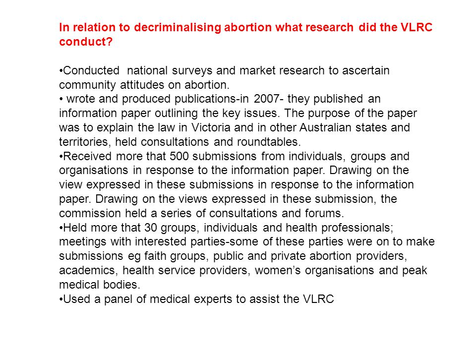 In relation to decriminalising abortion what research did the VLRC conduct? Conducted national surveys and market research to ascertain community atti