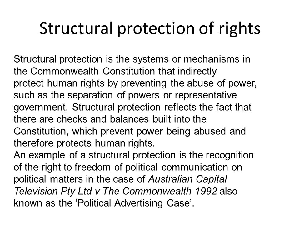 Structural protection of rights Structural protection is the systems or mechanisms in the Commonwealth Constitution that indirectly protect human righ