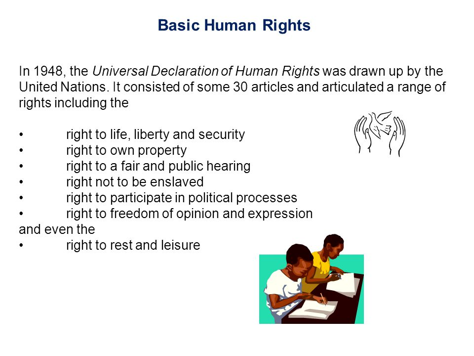 Basic Human Rights In 1948, the Universal Declaration of Human Rights was drawn up by the United Nations. It consisted of some 30 articles and articul