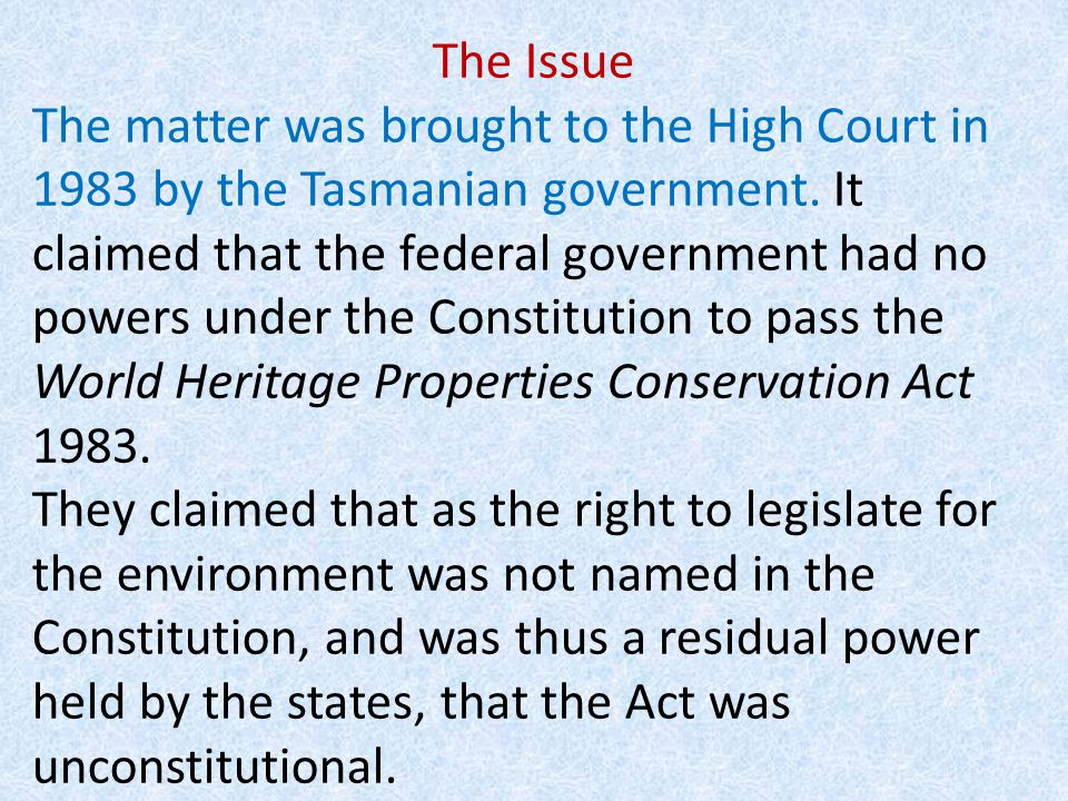The Issue The matter was brought to the High Court in 1983 by the Tasmanian government.