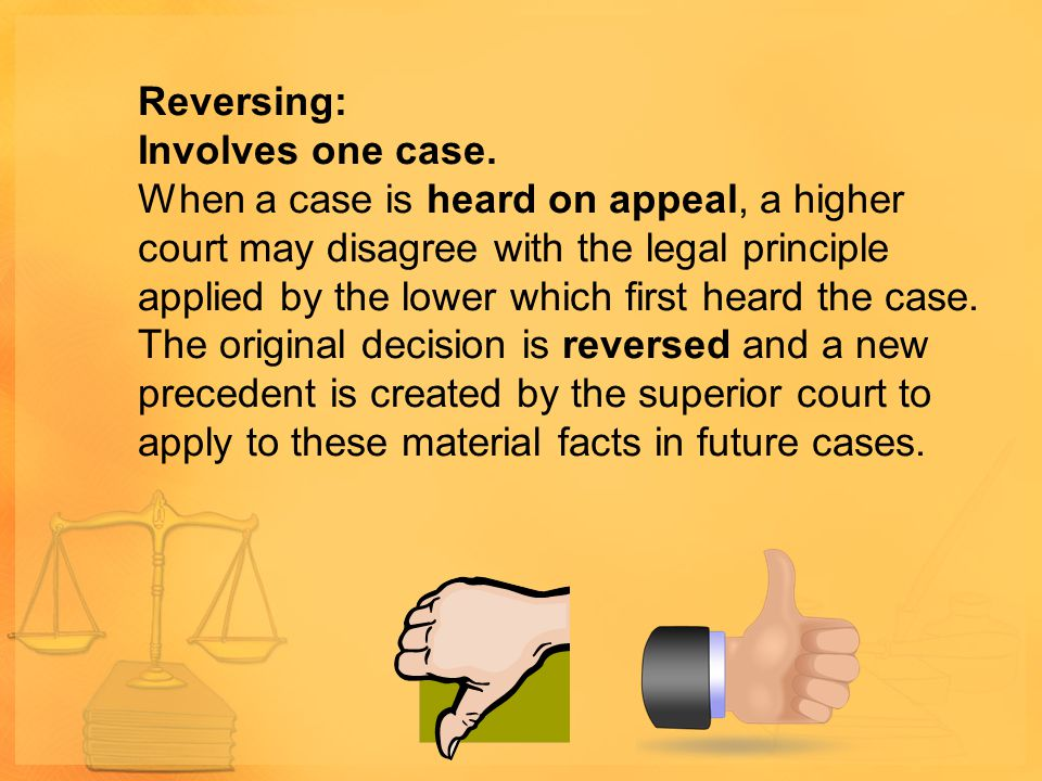 Reversing: Involves one case. When a case is heard on appeal, a higher court may disagree with the legal principle applied by the lower which first he
