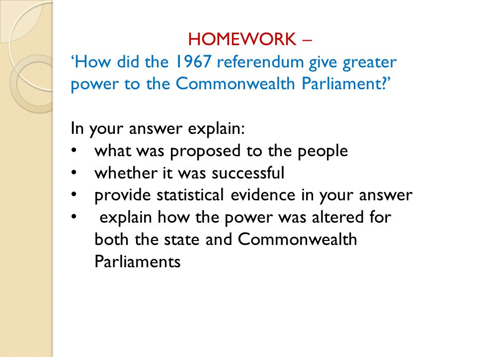 HOMEWORK – 'How did the 1967 referendum give greater power to the Commonwealth Parliament?' In your answer explain: what was proposed to the people wh