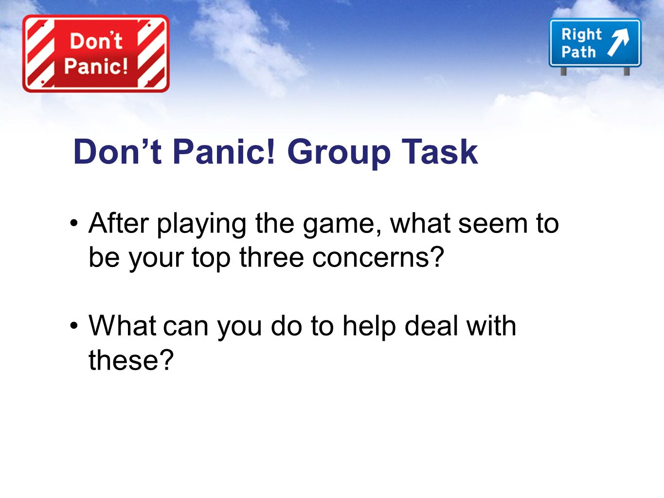 Don't Panic. Group Task After playing the game, what seem to be your top three concerns.