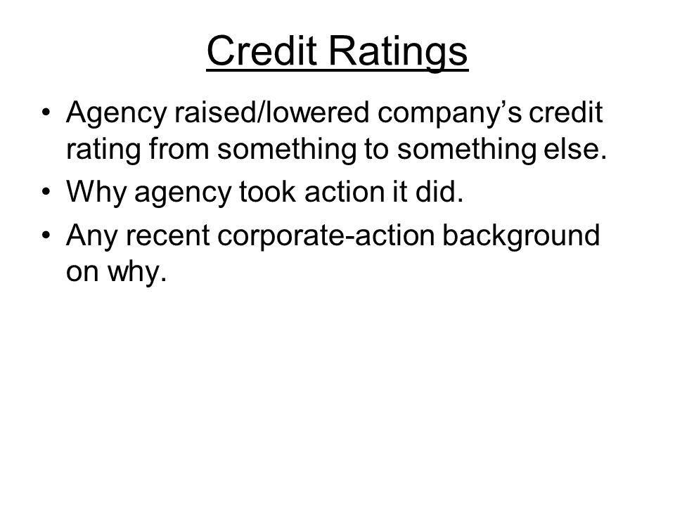 Credit Ratings Agency raised/lowered company's credit rating from something to something else.