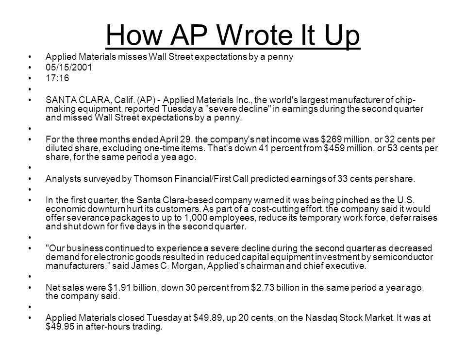 How AP Wrote It Up Applied Materials misses Wall Street expectations by a penny 05/15/2001 17:16 SANTA CLARA, Calif.