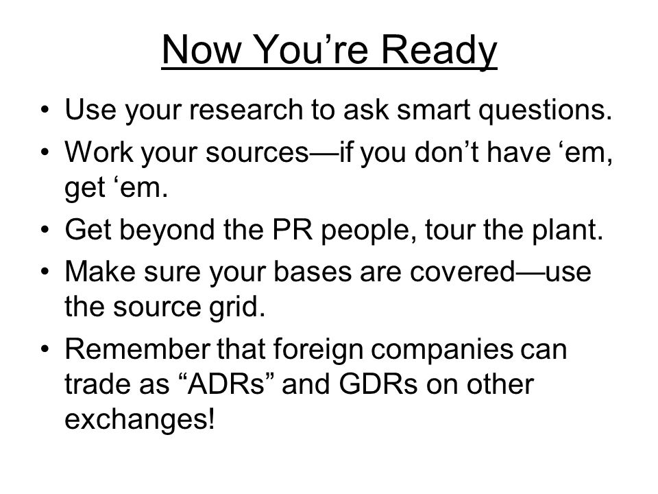 Now You're Ready Use your research to ask smart questions.
