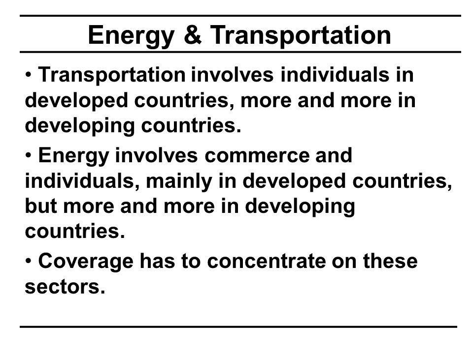 Energy & Transportation Transportation involves individuals in developed countries, more and more in developing countries.