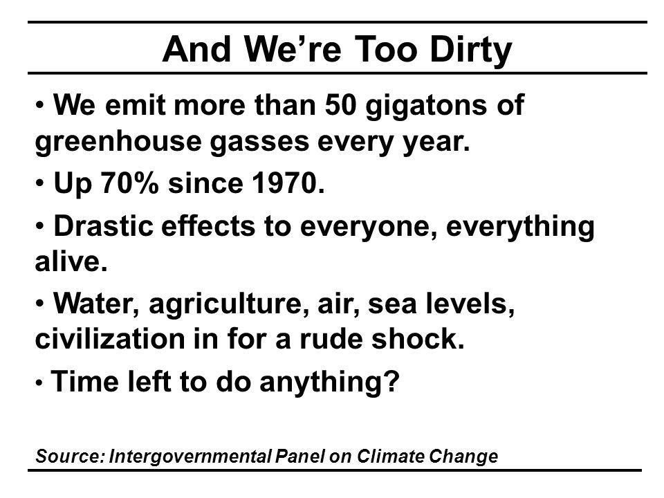 And We're Too Dirty We emit more than 50 gigatons of greenhouse gasses every year.