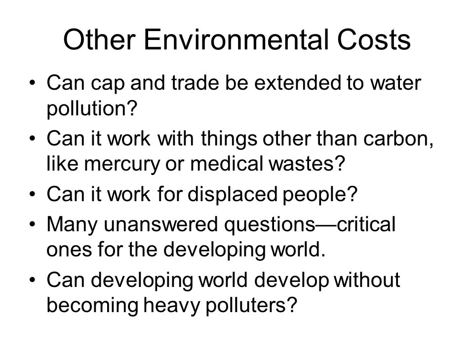 Other Environmental Costs Can cap and trade be extended to water pollution.
