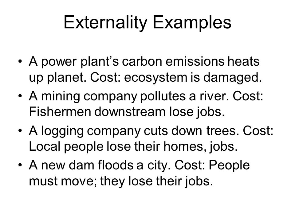 Externality Examples A power plant's carbon emissions heats up planet.
