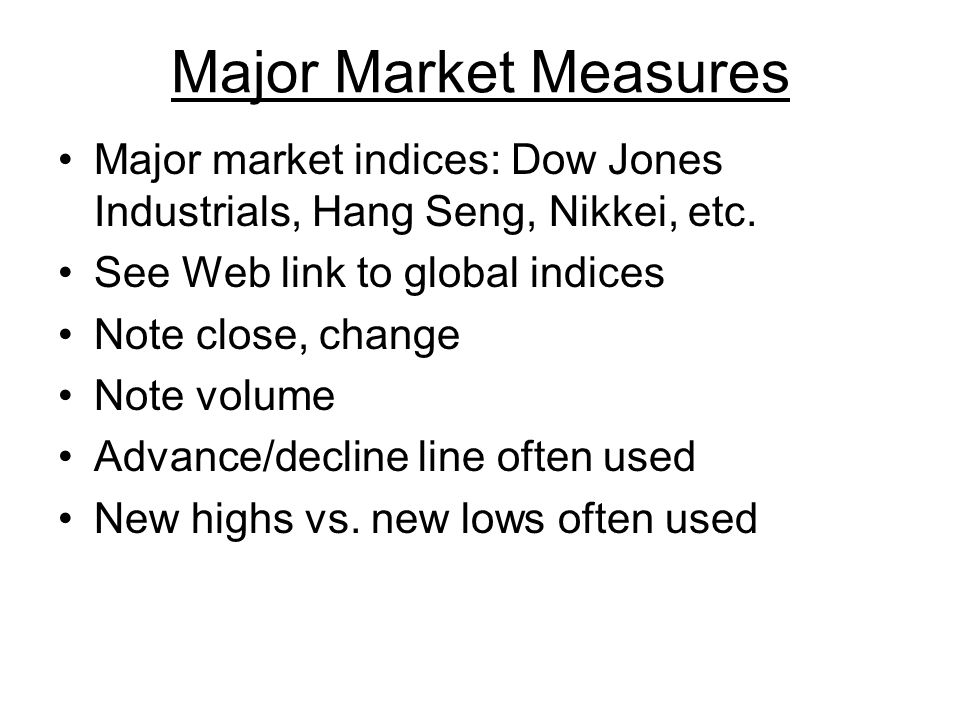 Major Market Measures Major market indices: Dow Jones Industrials, Hang Seng, Nikkei, etc.
