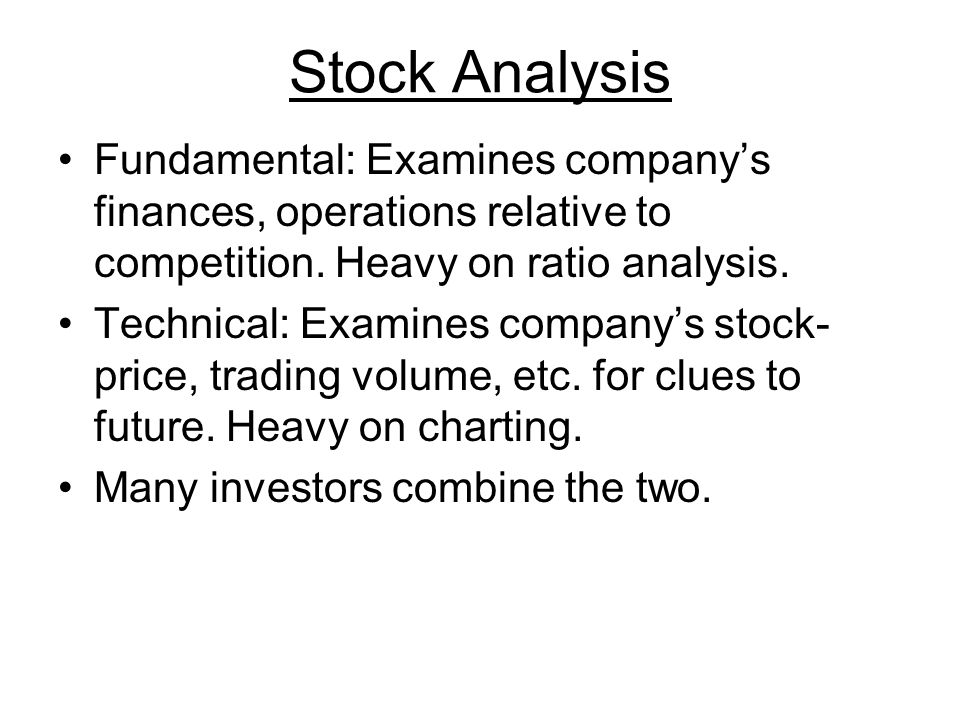 Stock Analysis Fundamental: Examines company's finances, operations relative to competition.