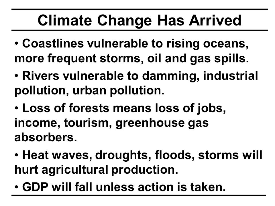 Climate Change Has Arrived Coastlines vulnerable to rising oceans, more frequent storms, oil and gas spills.