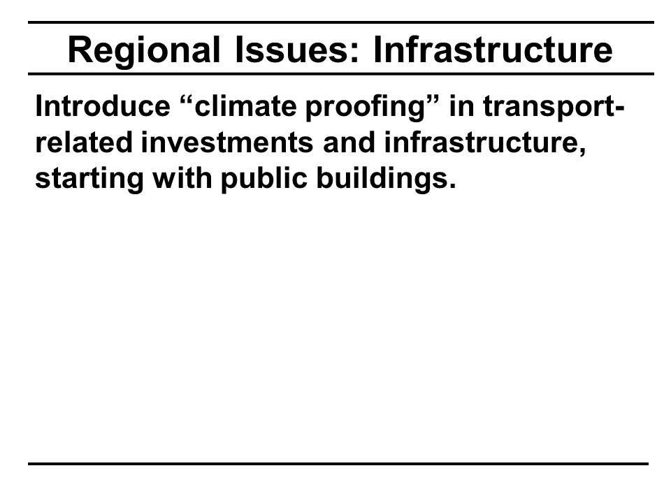 Regional Issues: Infrastructure Introduce climate proofing in transport- related investments and infrastructure, starting with public buildings.