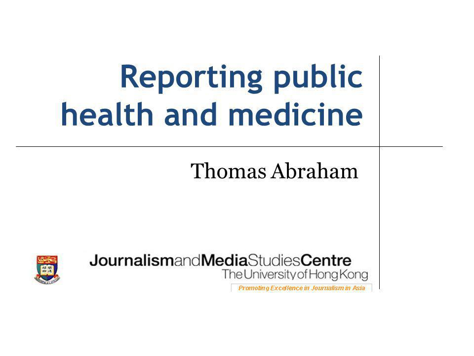 Reporting public health and medicine Thomas Abraham