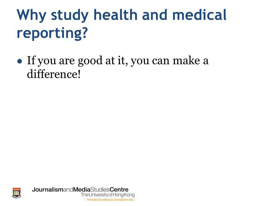 Why study health and medical reporting If you are good at it, you can make a difference!