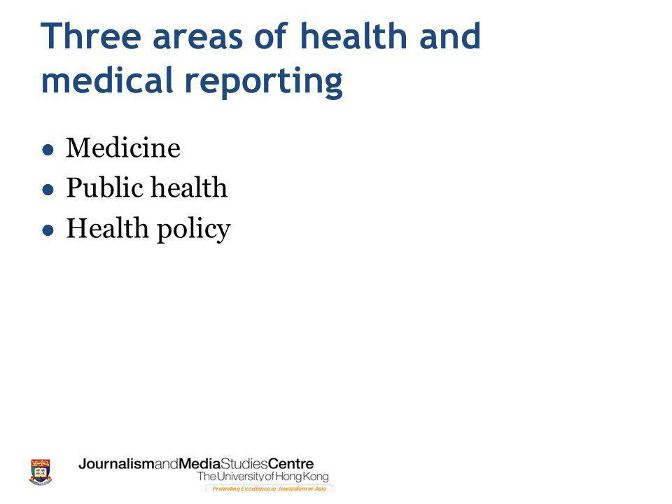 Three areas of health and medical reporting Medicine Public health Health policy