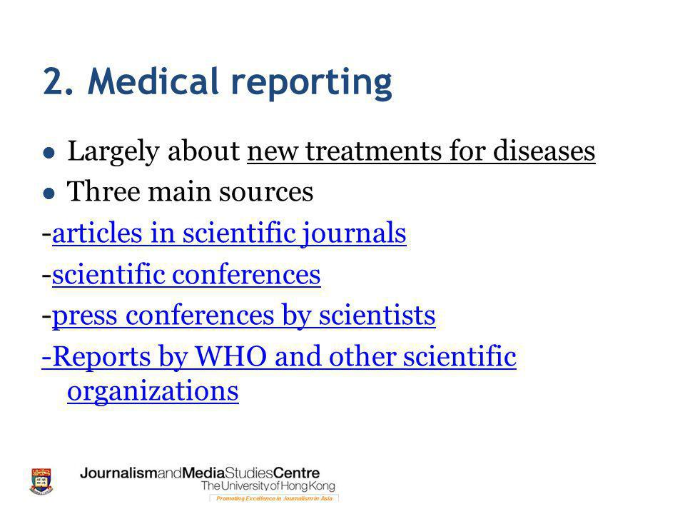 2. Medical reporting Largely about new treatments for diseases Three main sources -articles in scientific journalsarticles in scientific journals -sci