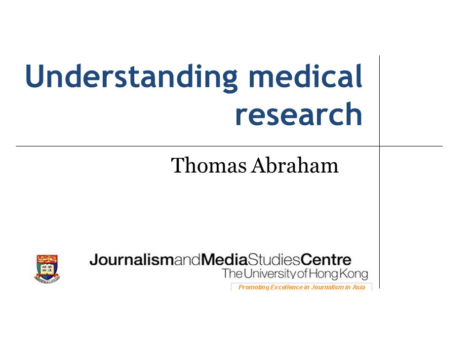 Understanding medical research Thomas Abraham