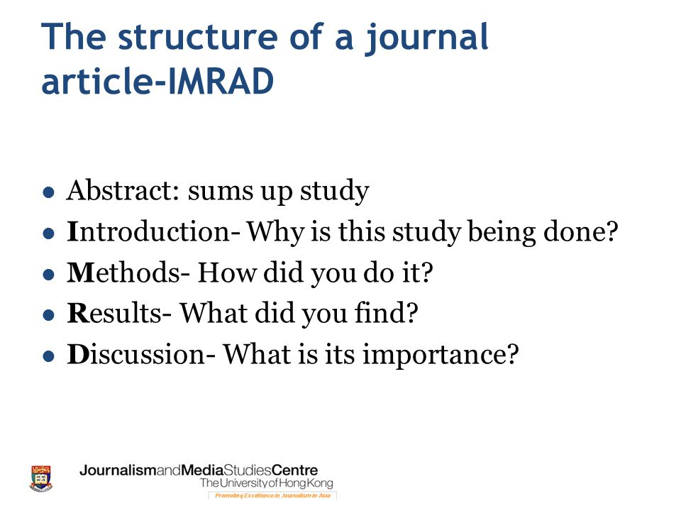 The structure of a journal article-IMRAD Abstract: sums up study Introduction- Why is this study being done.