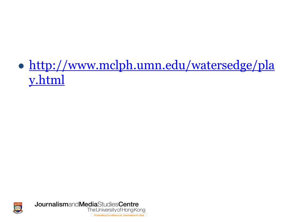 http://www.mclph.umn.edu/watersedge/pla y.html http://www.mclph.umn.edu/watersedge/pla y.html