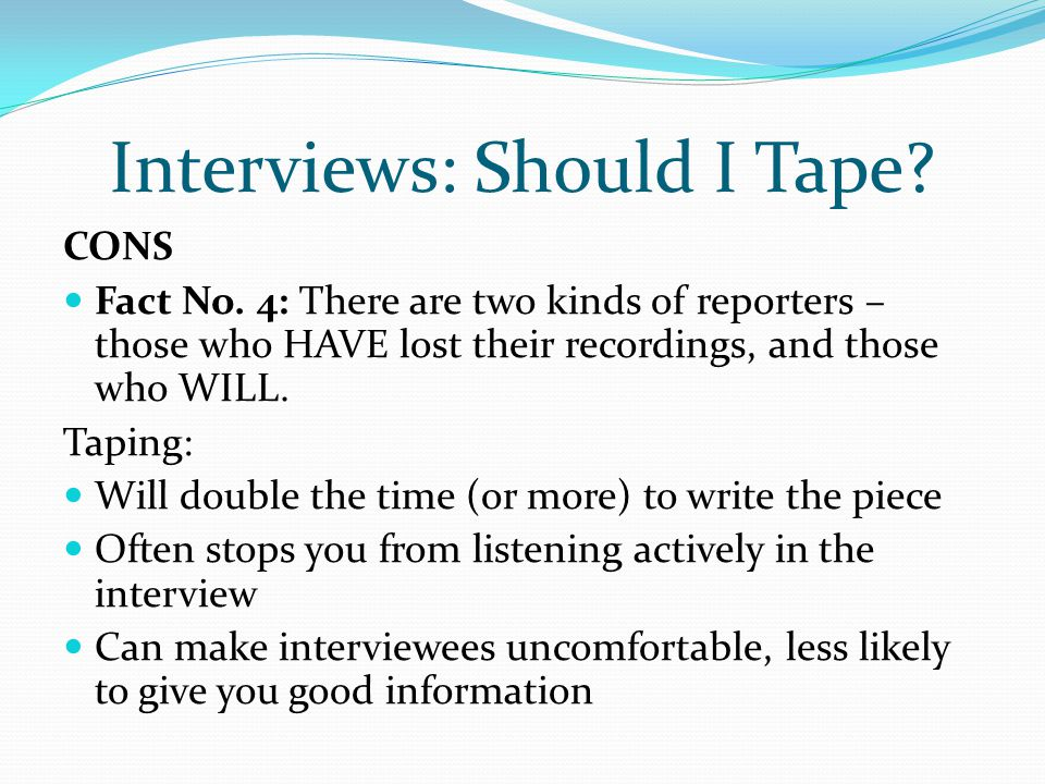 Interviews: Should I Tape. CONS Fact No.