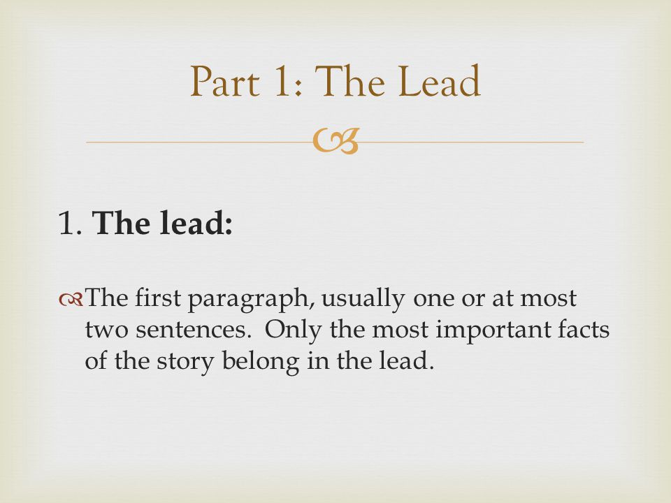   Leave breadcrumbs or nuggets if important and interesting information throughout story  Think of it as telling a story in the order that the events occur.