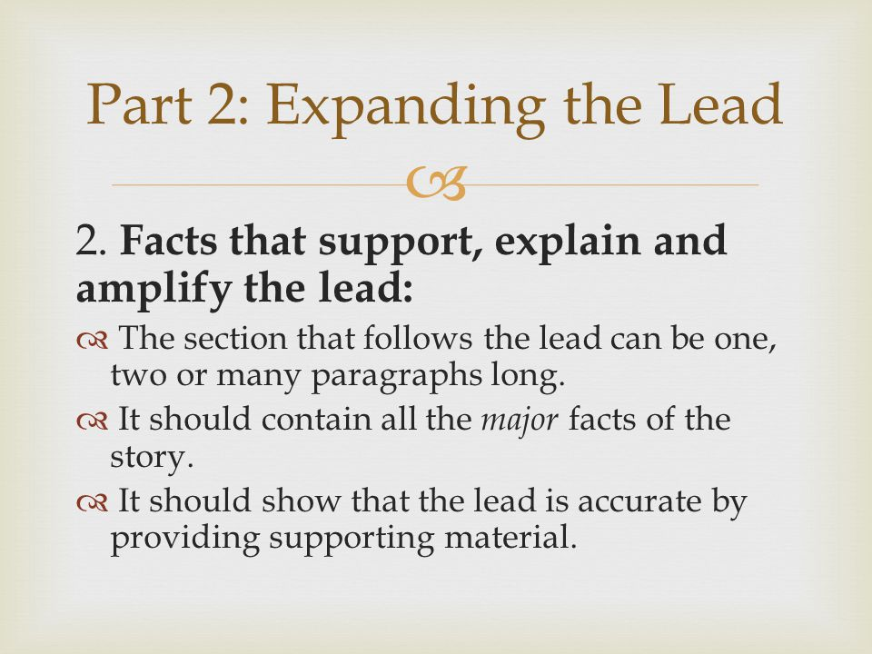 Part 2: Expanding the Lead More on Part 2:  It should explain any facts that the lead does not completely explain.