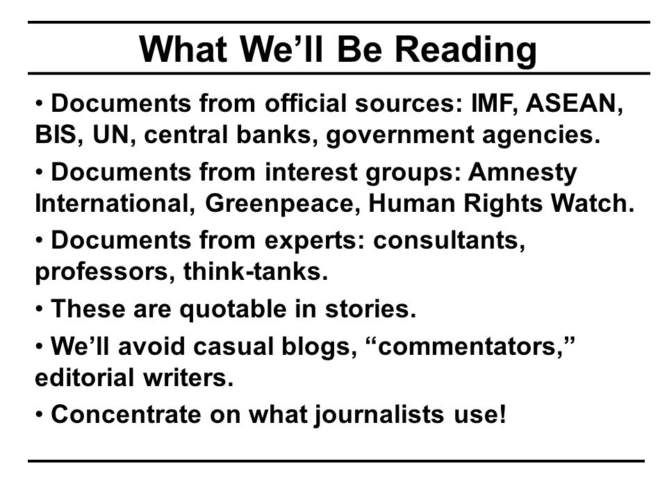 What We'll Be Reading Documents from official sources: IMF, ASEAN, BIS, UN, central banks, government agencies. Documents from interest groups: Amnest