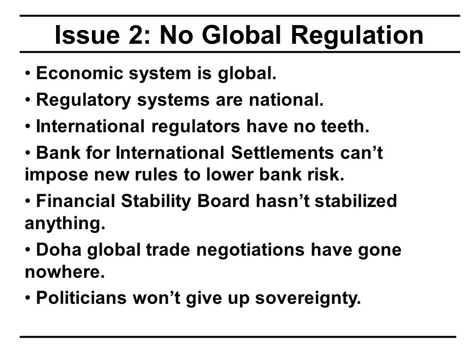 Issue 2: No Global Regulation Economic system is global.