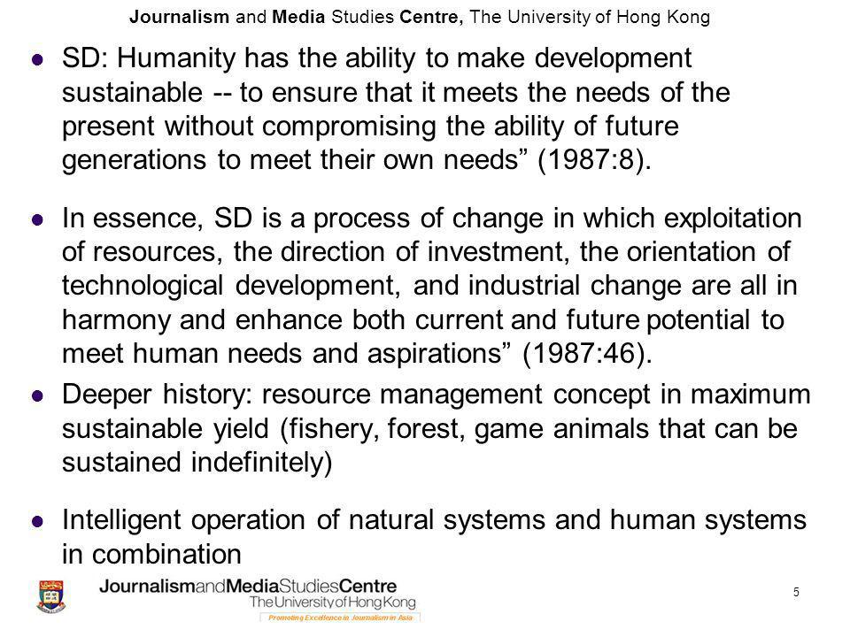 Journalism and Media Studies Centre, The University of Hong Kong SD: Humanity has the ability to make development sustainable -- to ensure that it meets the needs of the present without compromising the ability of future generations to meet their own needs (1987:8).