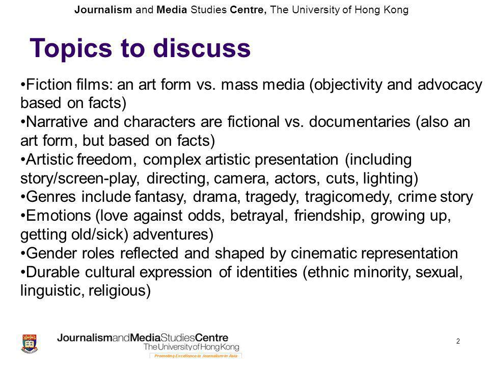 Journalism and Media Studies Centre, The University of Hong Kong 2 Fiction films: an art form vs.