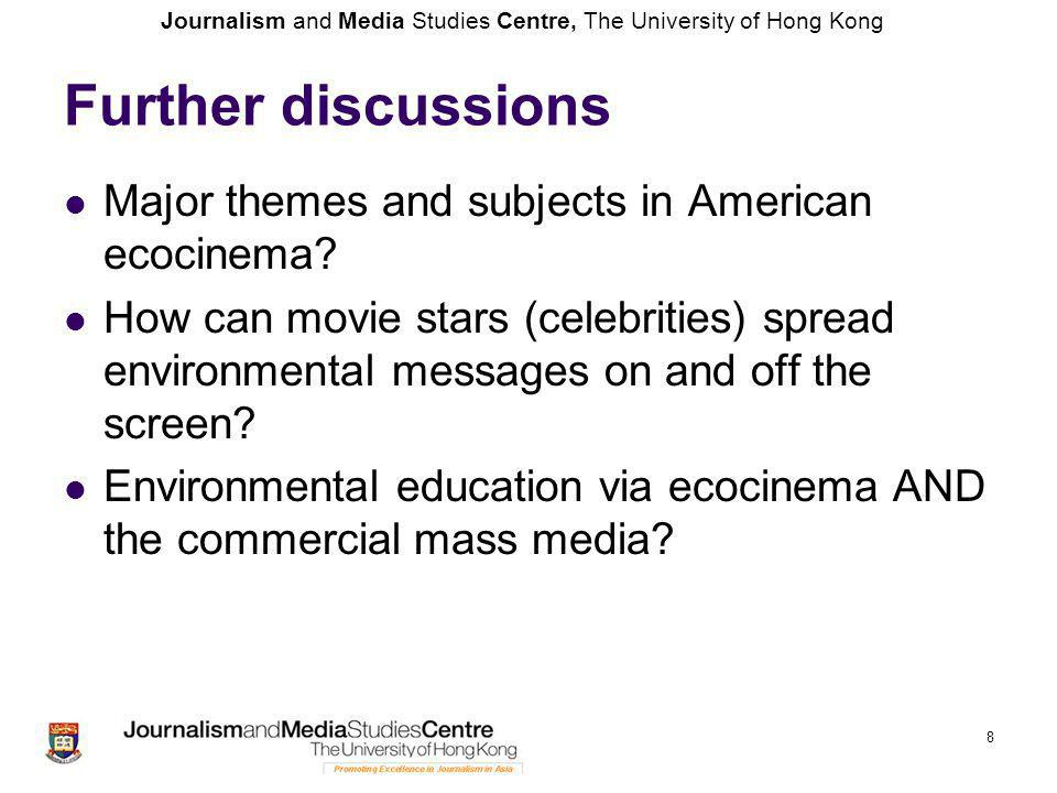 Journalism and Media Studies Centre, The University of Hong Kong Further discussions Major themes and subjects in American ecocinema.