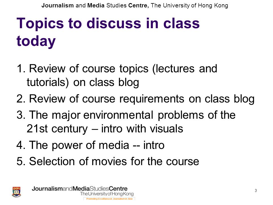 Journalism and Media Studies Centre, The University of Hong Kong 4 Major environmental problems in the 21st century Global warming Sweet water shortage Food crisis and population growth Overfishing Deforestation Species extinction Pollution: sea/water, soil, air - Brown, Lester R.