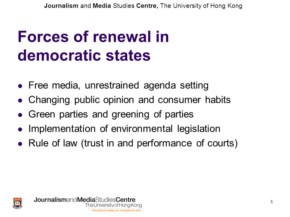 Journalism and Media Studies Centre, The University of Hong Kong Structural problem areas of environmental politics Authoritarian states: Lack of freedom of speech, censorship of media Lack of democratic public opinion making Lack of rule of law and implementation of environmental regulation Use of force (even violence) against independent voices Weak civil society (NGOs) Corruption at national and local level Political expectations (e.g., cheap gas) Consumer and cultural habits: regime legitimization by economic growth 7