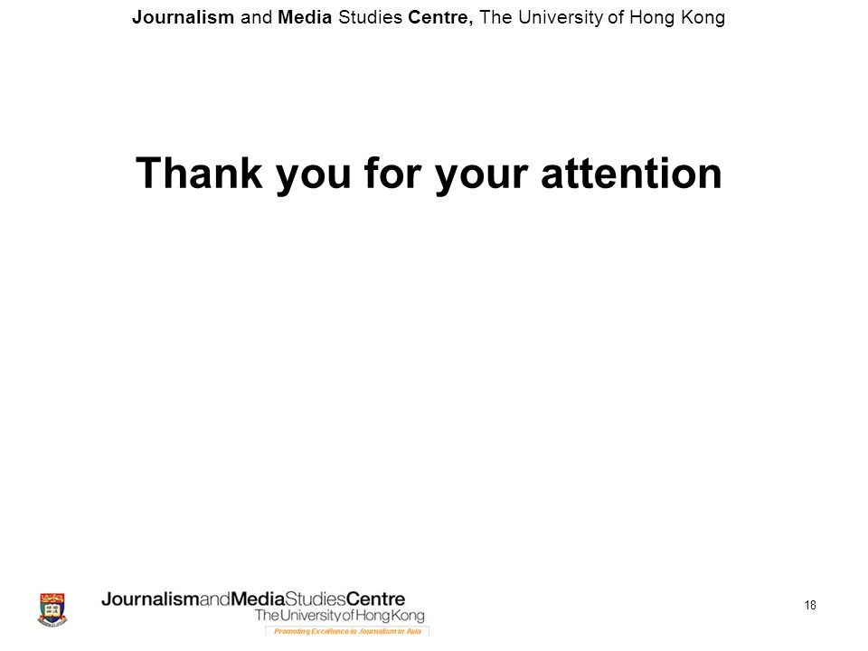 Journalism and Media Studies Centre, The University of Hong Kong 18 Thank you for your attention