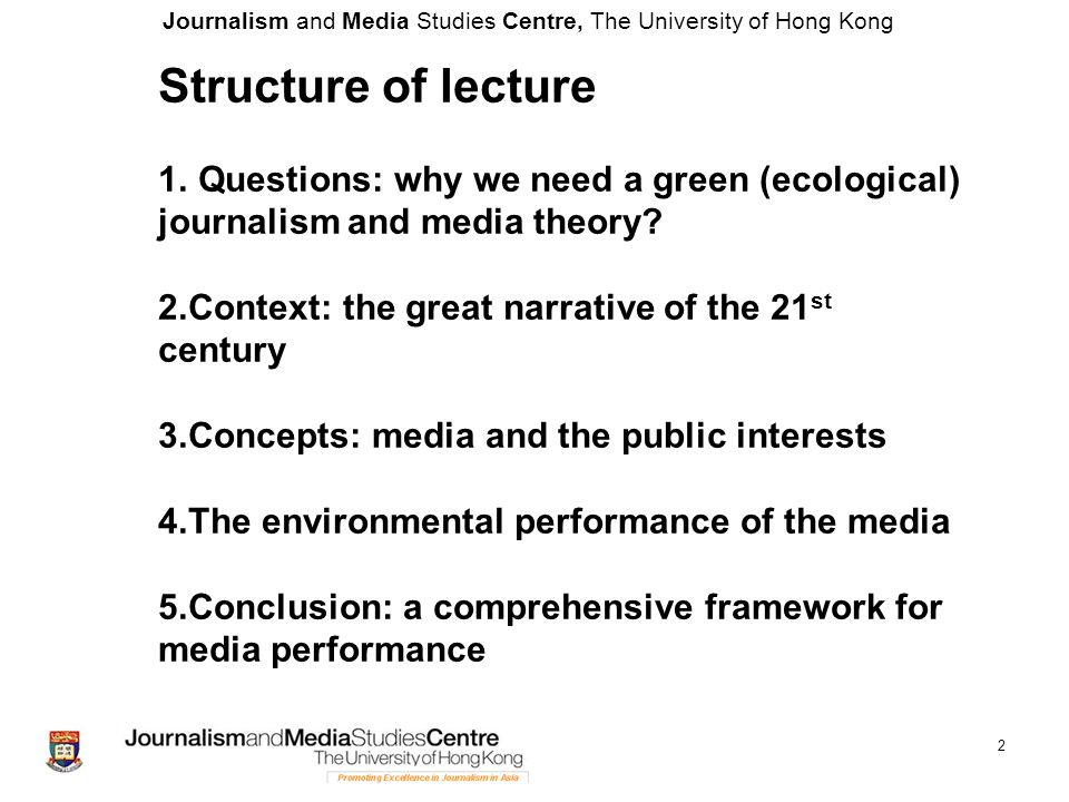 Journalism and Media Studies Centre, The University of Hong Kong 13 Ecologically informed media policy Media policy serving the goal of high environmental performance of media Content issues: - the education of environmental journalists - promoting responsible, 'smart consumption' - assisting environmental action by audinces /users (traditional and new/social media) Standards of ecological footprint of media organizations: - energy efficient hardware to ensure energy savings - recycling of electronic waste (monitors, computers, printers, mobile phones, etc.)