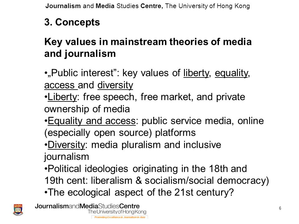 Journalism and Media Studies Centre, The University of Hong Kong 7 Greening the concept of public interest Concept: The ecological footprint Ecologically informed media and journalism theory: infuse with concepts from environmental sciences EF a measure of human consumption of natural resources, compared with the ability of the Earth's ecosystems to regenerate EF compares human demand on nature with nature's capacity to renew resources and provide services EF calculates the areas of biologically productive land and marine areas that are needed to satisfy consumption by human societies vs.