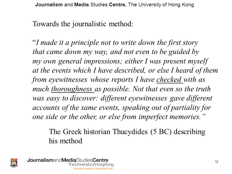 "Journalism and Media Studies Centre, The University of Hong Kong 12 Towards the journalistic method: ""I made it a principle not to write down the firs"