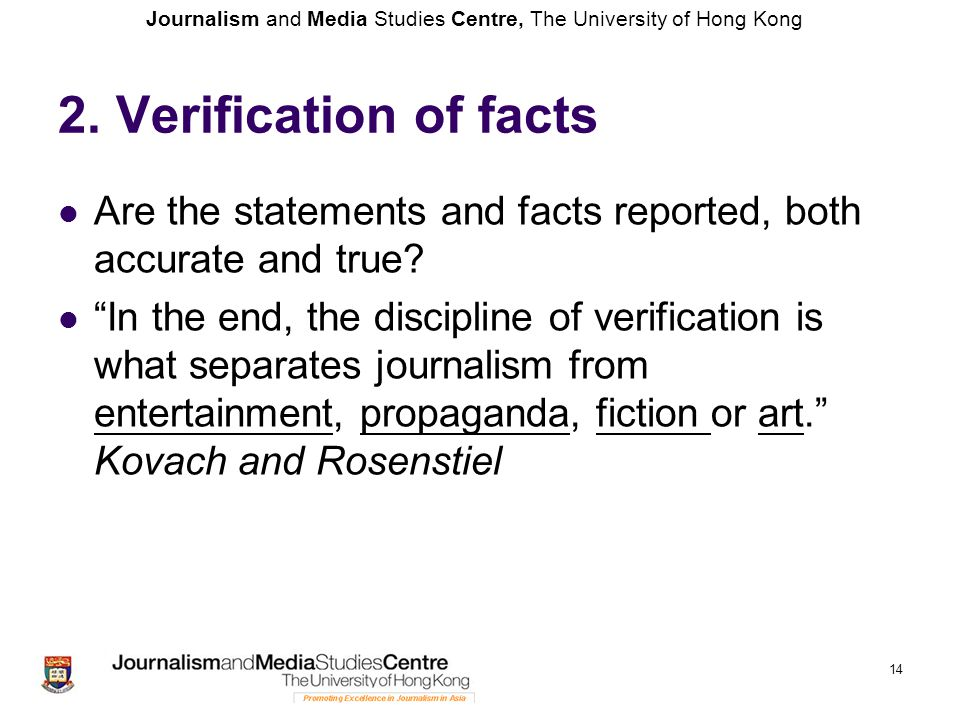 Journalism and Media Studies Centre, The University of Hong Kong 14 2. Verification of facts Are the statements and facts reported, both accurate and