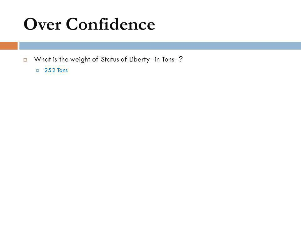 Over Confidence  What is the weight of Status of Liberty -in Tons- ?  252 Tons