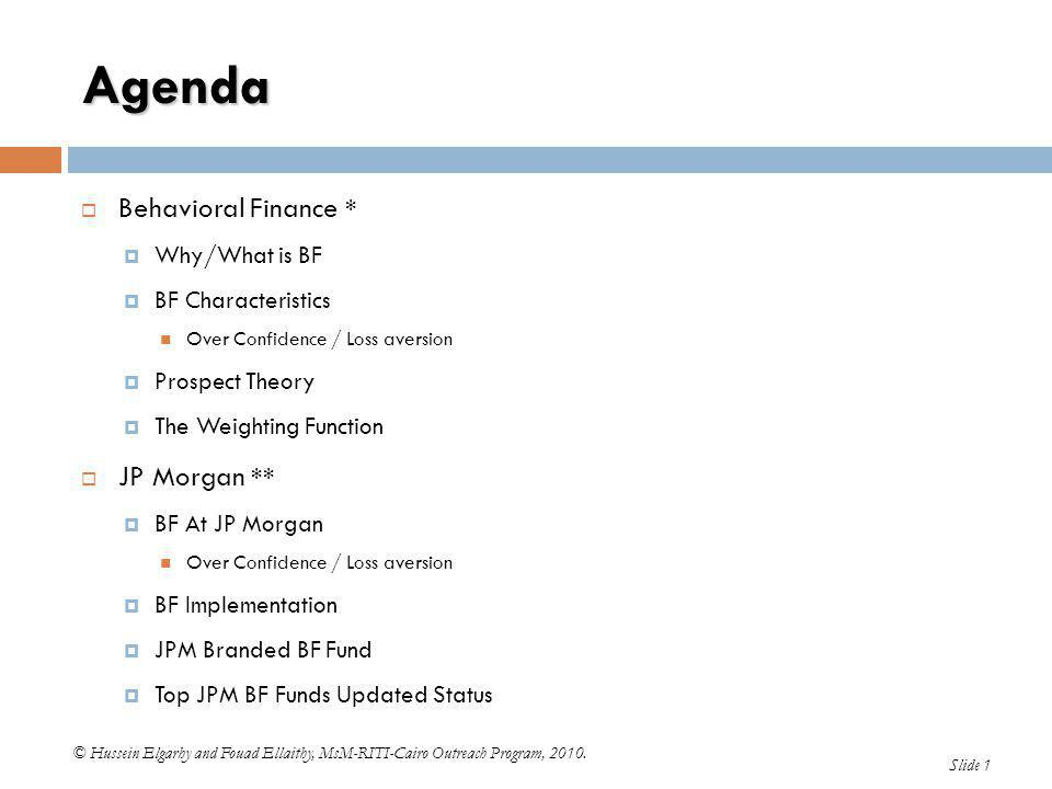Agenda  Behavioral Finance *  Why/What is BF  BF Characteristics Over Confidence / Loss aversion  Prospect Theory  The Weighting Function  JP Mo