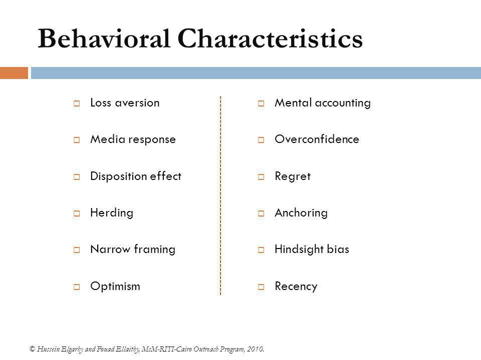 Behavioral Characteristics  Loss aversion  Media response  Disposition effect  Herding  Narrow framing  Optimism © Hussein Elgarhy and Fouad Ell