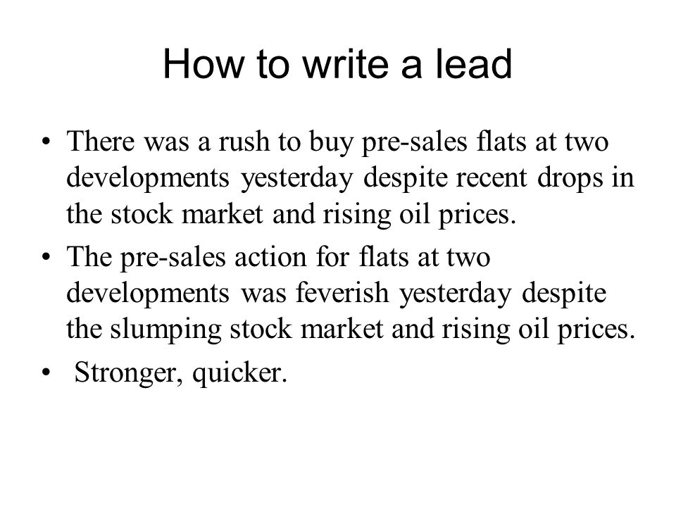 How to write a lead There was a rush to buy pre-sales flats at two developments yesterday despite recent drops in the stock market and rising oil prices.