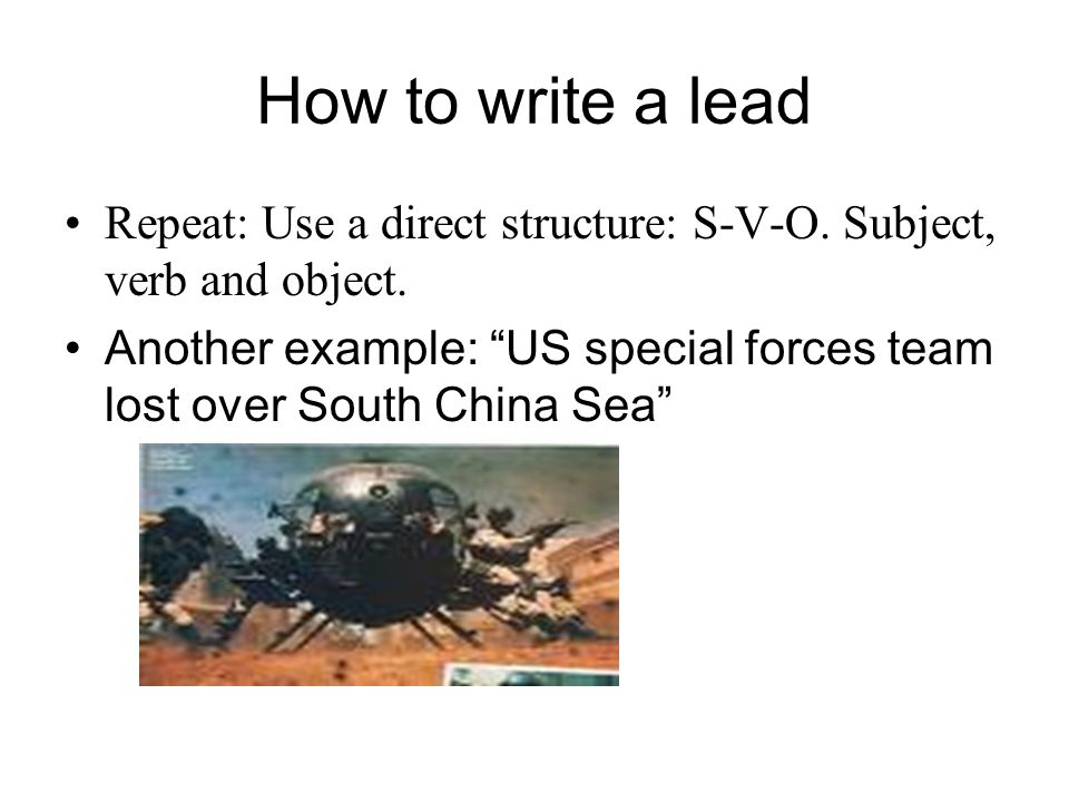 How to write a lead Repeat: Use a direct structure: S-V-O.